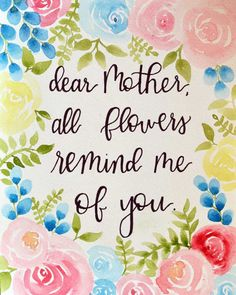 "Quote ""Dear Mother, All Flowers Remind Me Of You"" Watercolor Painting and Hand Lettering Print from KinseyJaneCreates on Etsy Mothers day print mothers day gift christmas gift mother of the bride gift flower painting watercolor art hand lettering one of a kind painting"