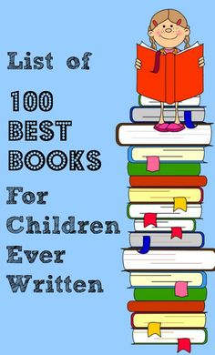 List of 100 BEST Childrens Books ever! The chapter books are the ones of which I've read the fewest. Picture books? I'm only missing 4. :-)