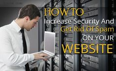 How To Increase Security And Get Rid Of Spam On Your Website