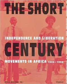 The Short Century: Independence and Liberation Movements in Africa, 1945-1994 (African, Asian & Oceanic Art): Amazon.co.uk: Okwui Enwezor: 9783791325026: Books