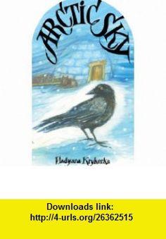 Arctic Sky (Artic) (9781554513444) Vladyana Krykorka , ISBN-10: 1554513448  , ISBN-13: 978-1554513444 ,  , tutorials , pdf , ebook , torrent , downloads , rapidshare , filesonic , hotfile , megaupload , fileserve