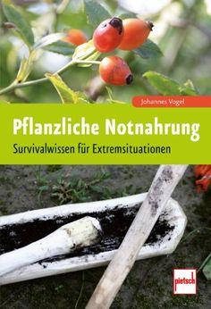 Pflanzliche Notnahrung: Survivalwissen für Extremsituationen: Amazon.de: Johannes Vogel: Bücher