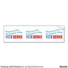 Stand up and be leaders today - Vote Bernie Car Bumper Sticker