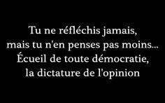 Tu ne réfléchis jamais, mais tu n'en penses pas moins… Écueil de toute démocratie, la dictature de l'opinion