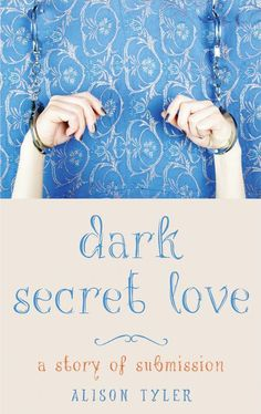 Dark Secret Love by Alison Tyler -> Keep Your Safe Word Handy! Dark Secret Love is a modern-day Story of O, a 9 Weeks-style journey fueled by lust, longing and the search for true love. Story Of O, Love Story, Literary Fiction, Secret Love, Girl Problems, Submissive, Erotica, True Love, Romance