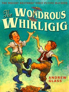 The Wondrous Whirligig Inspired by a model helicopter and encouraged by their parents and sister, young Orville and Wilbur Wright attempt to build a life-size helicopter from scrap.