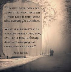 """""""What matters in this life is much more than winning for ourselves. What really matters is helping others win, too."""" 