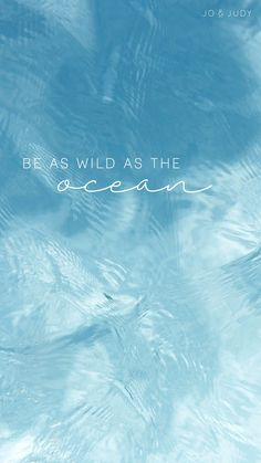 Be wild as ocean