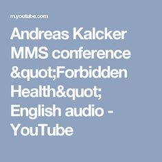 """Andreas Kalcker MMS conference """"Forbidden Health"""" English audio - YouTube"""