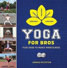 Yoga for Bros : Your Guide to Manly Mindfulness by Hannah Rothstein (2016,... | Books, Cookbooks | eBay!