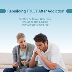 Rebuilding Trust After Addiction  You Must Be Patient With Those Who Try To Stay Cautious And Guarded Around You