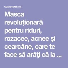Masca revoluționară pentru riduri, rozacee, acnee şi cearcăne, care te face să arăţi că la 20 de ani | Frumusete | Avantaje.ro - De 20 de ani pretuieste femei ca tine Cosmetology, Diy And Crafts, Beauty Hacks, Health Fitness, Hair Beauty, Personal Care, Makeup, Model, Inspiration