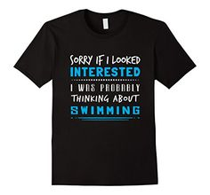 Men's Swimming Sorry If I Looked Interested Hobby T-shirt... https://www.amazon.com/dp/B01NBGITDR/ref=cm_sw_r_pi_dp_x_deXLybWAGZ2ZQ
