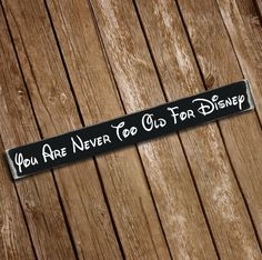 Hey, I found this really awesome Etsy listing at https://www.etsy.com/listing/257500088/youre-never-too-old-for-disney-wooden