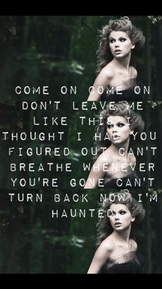 "Haunted lyrics by Taylor Swift.. I always thought this song was just so Mina and Jared. You'd have to listen to it all the way through. There's a part where it's like, ""I know.. I just know, you're not gone. You can't be gone.... no!"" And it just makes me sad. :("