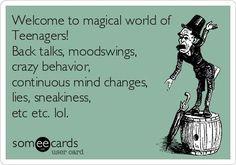 Welcome to magical world of Teenagers! Back talks, moodswings, crazy behavior, c… - Humor Quotes Teen Memes, Teen Humor, Mom Humor, Girl Humor, Parenting Humor Teenagers, Raising Teenagers, Parenting Quotes, Parenting Plan, Teenager Meme