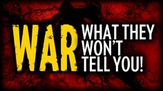 WAR | What They Won't Tell You!