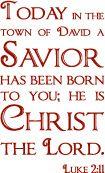 Luke 2:11 A Savior has been born to you...