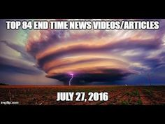 84 TOP END TIME NEWS HEADLINES UPDATE JULY 27, 2016