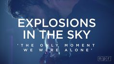 Explosions In The Sky: The Only Moment We Were Alone | NPR Music Front Row
