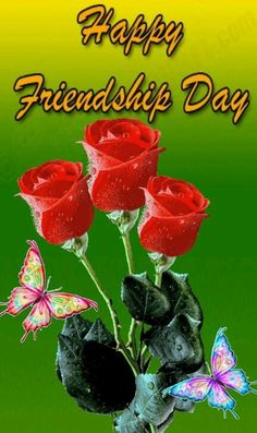 Good friends CARE for each other. CL0SE friends understand each other. TRUE friends stay forever. Beyond words, beyond time. These three red roses for our friendship my dear friend :-) '' HAPPY FRIENDSHIP DAY ''