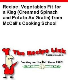 Recipe: Vegetables Fit for a King (Creamed Spinach and Potato Au Gratin) from McCall's Cooking School - Recipelink.com