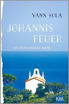 Buy Johannisfeuer: Ein Südfrankreich-Krimi by Yann Sola and Read this Book on Kobo's Free Apps. Discover Kobo's Vast Collection of Ebooks and Audiobooks Today - Over 4 Million Titles! Montpellier, Thriller, Audiobooks, This Book, Anime, Handmade Crafts, Roman, Free Apps, Brittany