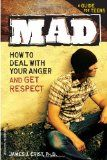 MAD: How to Deal with Your Anger and Get Respect, is about anger is geared toward older middle school and high school students.