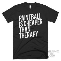 Awesome shirt Paintball Is Cheaper Than Therapy Shirt