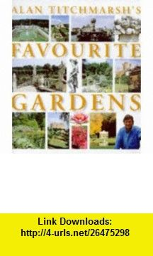 Alan Titchmarshs Favourite Gardens (9780711710320) Alan Titchmarsh , ISBN-10: 0711710325  , ISBN-13: 978-0711710320 ,  , tutorials , pdf , ebook , torrent , downloads , rapidshare , filesonic , hotfile , megaupload , fileserve