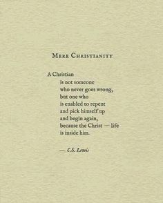 A Christian is not someone who.... (C.S. Lewis / Mere Christianity Quote)