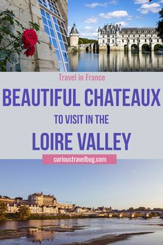 Explore the Loire Valley Chateaux of France with this guide to the top castles of the region. It's easy to explore the Loire Valley and experience the wine, castles, food, and scenery of this beautiful location in France. It's a must to add to your travel in France. #loirevalley #france