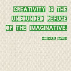 the imaginative #quotes #thebeautyofone #create #MichaelRawls