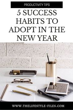 5 essential success habits to adopt in the new year /// organizing / organize your life / personal growth / new year goals / goal setting / good habits / productivity tips / how to plan your year