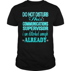 COMMUNICATIONS SUPERVISOR DO NOT DISTURB THIS I AM DISTURBED ENOUGH ALREADY T-Shirts, Hoodies. VIEW DETAIL ==► https://www.sunfrog.com/LifeStyle/COMMUNICATIONS-SUPERVISOR--DISTURB-Black-Guys.html?id=41382