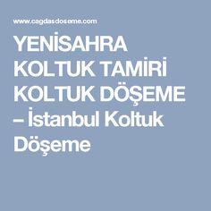 YENİSAHRA KOLTUK TAMİRİ KOLTUK DÖŞEME – İstanbul Koltuk Döşeme