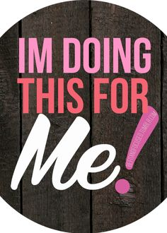I AM DOING THIS FOR.... ME !!