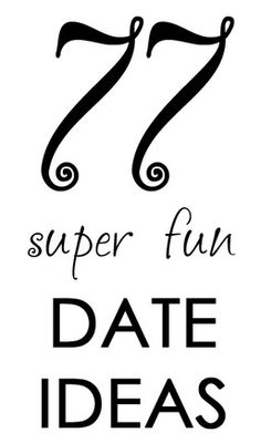 77 Super Fun Date Ideas -- May have pinned this before.