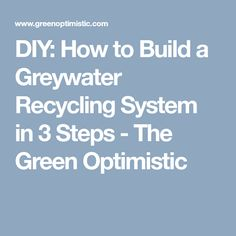 DIY: How to Build a Greywater Recycling System in 3 Steps - The Green Optimistic