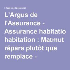 L'Argus de l'Assurance - Assurance habitation : Matmut répare plutôt que remplace - Assurance, assurance en ligne