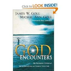 God Encounters: The Prophetic Power Of The Supernatural To Change Your Life: James W. Goll, Michal Ann Goll: 9780768422801: Amazon.com: Books