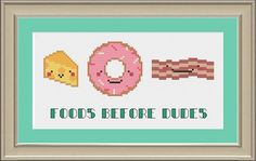 Foods before dudes: funny food cross-stitch by nerdylittlestitcher