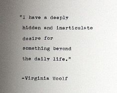 Virginia Woolf, Love her quotes. I feel this way, also. Inspirational quotes for life Poem Quotes, Quotable Quotes, Great Quotes, Words Quotes, Quotes To Live By, Wisdom Quotes, Book Inspirational Quotes, Infp Quotes, Quote Meme