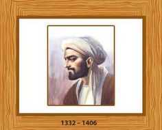 Ibn Khaldun (1332 – 1406) Arab historiographer and historian who developed one of the earliest nonreligious philosophies of history. Often considered as one of the forerunners of modern historiography, sociology and economics.