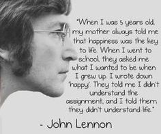 people always look at me like i'm crazy when I just tell them I want to be happy. thanks john lennon :)