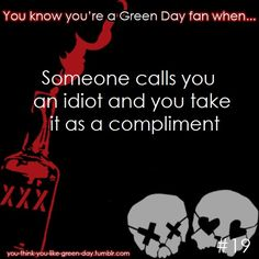 and I thought I was the only one who did that. ( Green Day fans are called Idiots.)