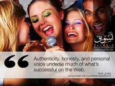 Authenticity, honesty and personal voice underlie much of what's successful on the web.   Rick Levine  Cluetrain Manifesto