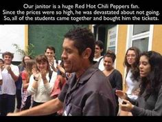 The students who pitched in to buy their school janitor tickets to the Red Hot Chili Peppers concert.