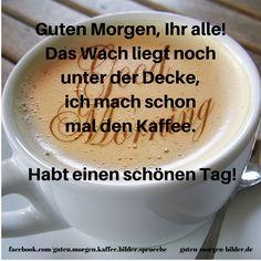 Guten Morgen, Ihr alle!   Das Wach liegt noch   unter der Decke,   ich mach schon   mal den Kaffee.     Habt einen schönen Tag!