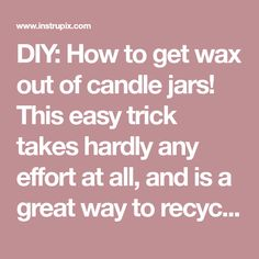 DIY: How to get wax out of candle jars! This easy trick takes hardly any effort at all, and is a great way to recycle, repurpose and reuse. Recycled projects and crafts are always my favorite because they're either really cheap or cost nothing at all. You could even sell these as pretty storage jars!
